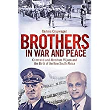 Brothers in War and Peace: Abraham and Constand Viljoen and the Birth of the New South Africa