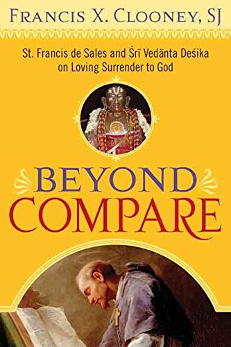 [(Beyond Compare : St. Francis De Sales and Sri Vedanta Desika on Loving Surrender to God)] [By (author) Francis X. Clooney] published on (November, 2008) par Francis X. Clooney