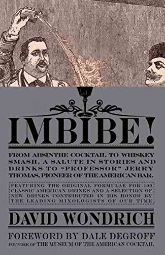 [Imbibe!: From Absinthe Cocktail to Whiskey Smash, a Salute in Stories and Drinks to Professor Jerry Thomas, Pioneer of the America] (By: David Wondrich) [published: November, 2007]