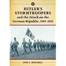 Hitler's Stormtroopers and the Attack on the German Republic, 1919-1933 by Otis C. Mitchell (2013-10-15)