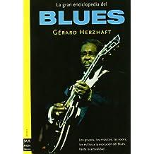 Gran enciclopedia del blues, la: Los grupos, los músicos, las voces, los estilos y la evolución del blues desde sus orígenes hasta la actualidad. (Ma Non Troppomusica)
