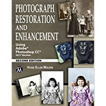 Photograph Restoration and Enhancement: Using Adobe Photoshop Cc 2017