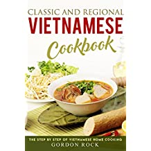 Classic and Regional Vietnamese Cookbook: The Step by Step of Vietnamese Home Cooking (English Edition)