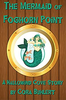 The Mermaid of Foghorn Point (Hallowind Cove Book 4) by [Buhlert, Cora]