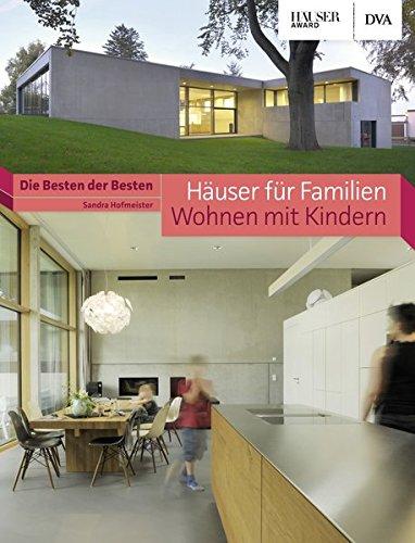 Häuser für Familien - Wohnen mit Kindern: Die Besten der Besten. Häuser-Award (Haus Und Familie)