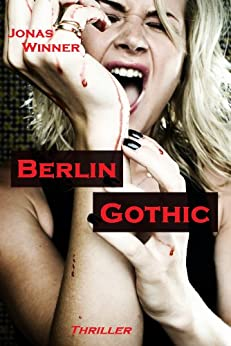 Berlin Gothic: Thriller (Berlin Gothic 1) (German Edition) di [Winner, Jonas]