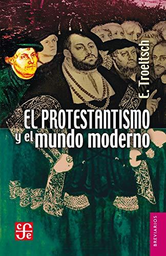 El protestantismo y el mundo moderno (Breviarios) (Spanish Edition)