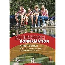 Kursbuch Konfirmation: Ein Arbeitsbuch für Konfirmandinnen und Konfirmanden
