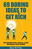 69 Boring Ideas to Get Rich: No Shortcuts, No B.S, Just 69 Ideas That Work. (English Edition)