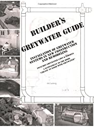 Builder's Greywater Guide: Installation of Greywater Systems in New Construction & Remodeling; A Supplement to the Book