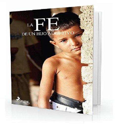 """LA FE DE UN HIJO ADOPTIVO : """"EL VERDADERO HOGAR QUE DIOS SELECCIONO PARA MI""""  (Spanish Edition)"""