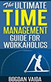 The Ultimate Time Management Guide for Workaholics (English Edition)