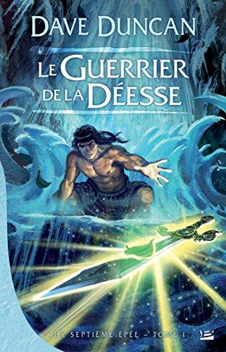 Le Guerrier de la déesse: La Septième Épée, T1