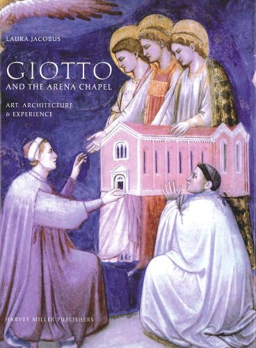 Giotto and the Arena Chapel: Art, Architecture and Experience (Studies in Medieval and Early...