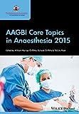 AAGBI Core Topics in Anaesthesia 2015