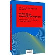 Reinventing Leadership Development: Führungstheorien – Leitkonzepte – radikal neue Praxis (Systemisches Management)