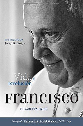 El Papa Francisco: Vida y Revolucion: Una Biografia de Jorge Bergoglio