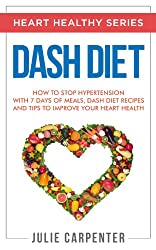 DASH DIET: How to Stop Hypertension with 7 Days of Meals, Dash Diet Recipes and Tips to Improve Your Heart Health (HEART HEALTHY SERIES Book 1) (English Edition)