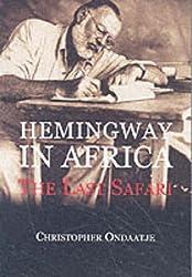 Hemingway in Africa: The Last Safari