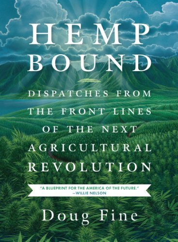 Hemp Bound: Dispatches from the Front Lines of the Next Agricultural Revolution by Doug Fine (2014-03-28)