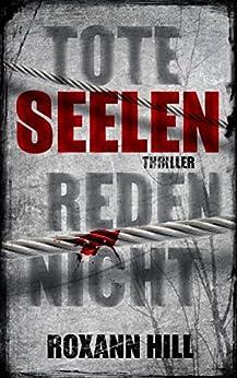 Tote Seelen reden nicht: Thriller (Steinbach und Wagner 3) (German Edition) by [Hill, Roxann]