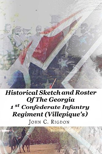 Historical Sketch and Roster of the Georgia 1st Confederate Infantry Regiment (Georgia Regimental History Series Book 3) (English Edition)