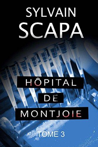 Hopital de Montjoie - Tome 3 par Sylvain Scapa