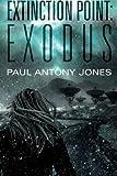 Exodus (Extinction Point series Book 2) by Paul Antony Jones