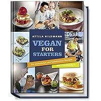Vegan for Starters - Die einfachsten und beliebtesten Rezepte aus vier Kochbüchern (Vegane Kochbücher von Attila Hildmann)