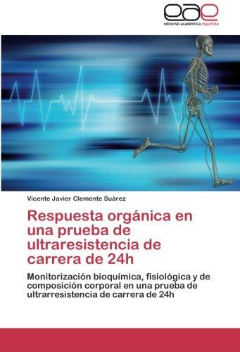 Respuesta orgánica en una prueba de ultraresistencia de carrera de 24h: Monitorización bioquímica, fisiológica y de composición corporal en una prueba de ultrarresistencia de carrera de 24h