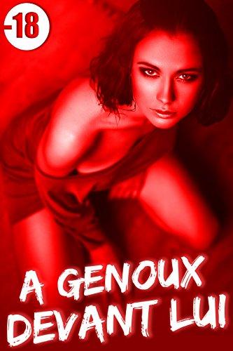 A Genoux Devant Lui  + BONUS: (Nouvelle Érotique, Prostitution Etudiante, Tabou, Fantasmes, Interdit, Première Fois, New Romance Adulte)
