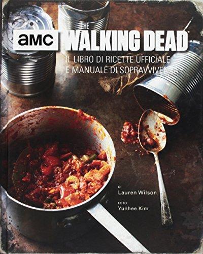 The walking dead. Il libro di ricette ufficiale e manuale di sopravvivenza. Ediz. illustrata