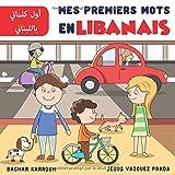 Mes Premiers Mots En Libanais : أول كلماتي باللبناني - Français/Libanais Bilingue: (Apprendre le libanais)...