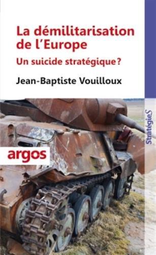 La démilitarisation de l'Europe: Un suicide stratégique ?