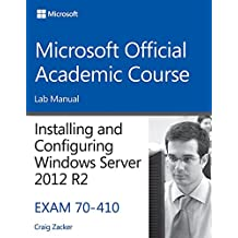 [(70-410 Installing & Configuring Windows Server 2012 R2 Lab Manual)] [By (author) Microsoft Official Academic Course] published on (July, 2014)