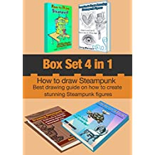 Box Set 4 in 1: How to Draw Steampunk: Best drawing guide on how to create stunning Steampunk figures! (English Edition)