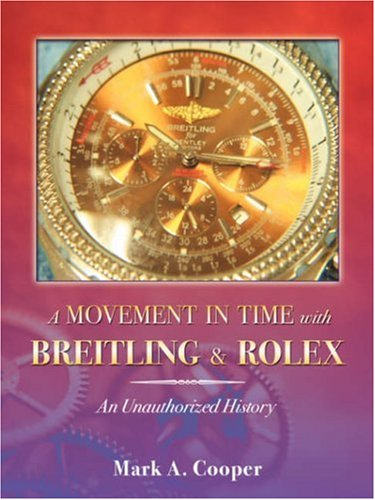 A Movement in Time With Breitling & Rolex: An Unauthorized History por Mark A Cooper