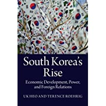 South Korea's Rise: Economic Development, Power, and Foreign Relations