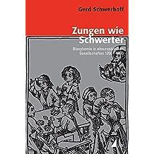 Zungen wie Schwerter: Blasphemie in alteuropäischen Gesellschaften 1200 1650 (Konflikte und Kultur - Historische Perspektiven)
