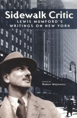 sidewalk-critic-lewis-mumfords-writings-on-new-york-by-robert-wojtowicz-1998-08-01