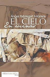 El cielo en ruinas par Ángel Fabregat Morera