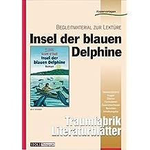 """Insel der blauen Delphine - Literaturblätter: Begleitmaterial zur Lektüre """"Insel der blauen Delphine"""" (Traumfabrik Literaturblätter)"""