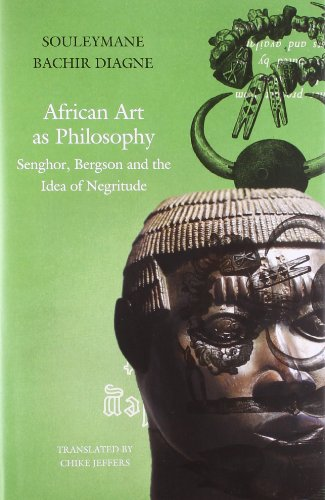African Art as Philosophy – Senghor, Bergson and the Idea of Negritude