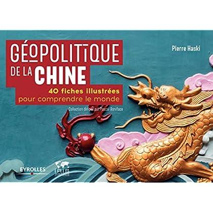 Géopolitique de la Chine: 40 fiches illustrées pour comprendre le monde