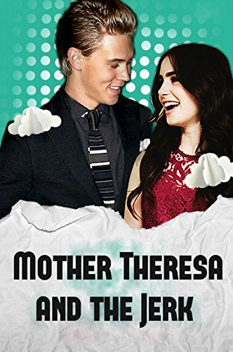 Mother Theresa and The Jerk: A High School Romance