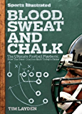 Sports Illustrated Blood, Sweat and Chalk: The Ultimate Football Playbook: How the Great Coaches Built Today's Game