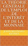 LA THÉORIE GÉNÉRALE DE L'EMPLOI ,DE L'INTÉRÊT ET DE LA MONNAIE - Format Kindle - 2,78 €