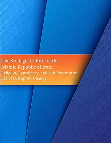 the-strategic-culture-of-the-islamic-republic-of-iran-religion-expediency-and-soft-power-in-an-era-o