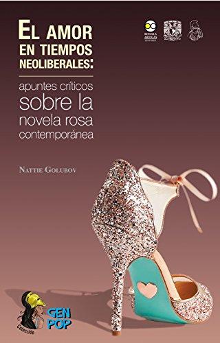 El amor en tiempos neoliberales:: apuntes críticos sobre la novela rosa contemporánea (Colección GenPop) por Nattie Golubov