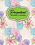 Perpetual Birthday Calendar: Record Birthdays, Anniversaries & Events - Never Forget Family or Friends Birthdays Again, Hydrangea Flower Cover: Volume 39